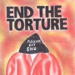 End the Torture: Pelican Bay SHU, by Jose Villarreal, held in SHU at Pelican Bay