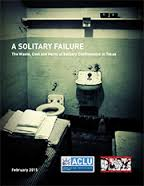 """New Report Documents the """"Waste, Cost and Harm"""" of Solitary Confinement in Texas"""